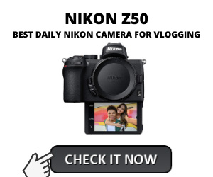 Best Nikon Camera for Vlogging - NIKON Z50