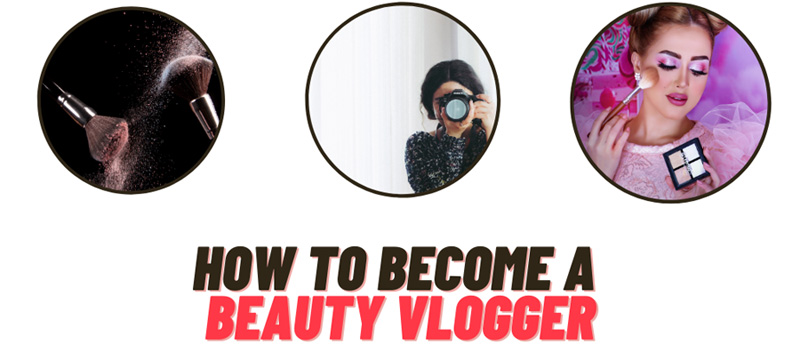 How to Become a Beauty Vlogger
