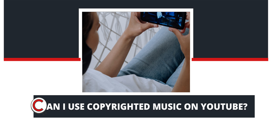 CAN I USE COPYRIGHTED MUSIC ON YOUTUBE?