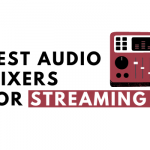 Best Audio Mixers for Streamers