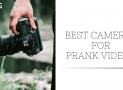 TOP 5 Best Cameras for Pranks [Approved by Pranksters]