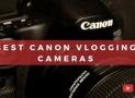 TOP 7 Best CANON Vlogging Cameras