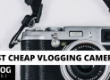 TOP 10 Best Cheap Vlogging Cameras in 2020