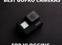 TOP 8 Best GoPro Cameras for Vlogging [2020]