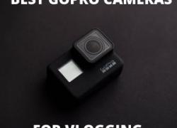 TOP 8 Best GoPro Cameras for Vlogging [2020]