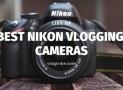 TOP 7 Best NIKON Vlogging Cameras