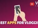TOP 10 Best Vlogging Apps for Smartphones in 2019