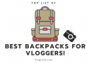 Best Backpacks For Vloggers [Recommended by Travelers]