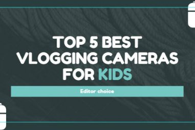 TOP 5 Best Vlogging Cameras for Kids of All Ages