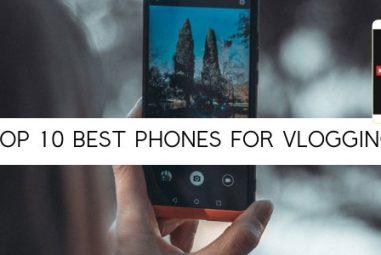 TOP 12 Best Phones for Vlogging in 2019