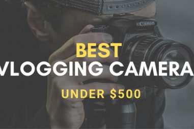 TOP 11 Best Vlogging Cameras Under $500