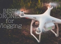 Best Drones for Vlogging in 2019