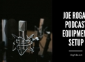 Joe Rogan Podcast Setup and Equipment [14 Items List]