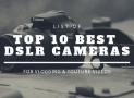 TOP 10 Best DSLR Vlogging Cameras for YouTube in 2019
