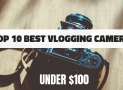 TOP 10 Best Vlogging Cameras Under $100