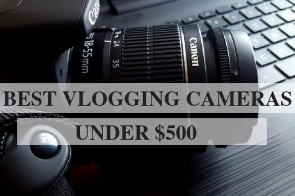 TOP 10 Best Vlogging Cameras Under $500