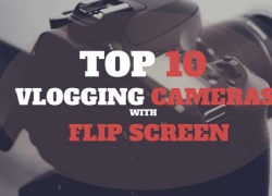 Best Vlogging Cameras with Flip Screen in 2019