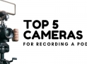 TOP 5 Best Cameras for Recording a Podcast