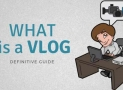 What is a Vlog & How to Make a Vlog? The Definitive Guide!